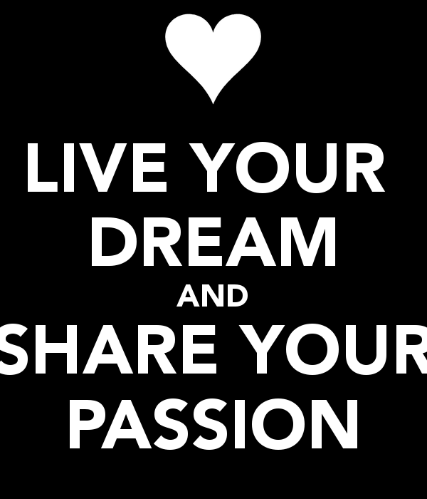 live your dream and share your passion